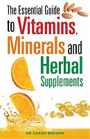 The Essential Guide to Vitamins, Minerals and Herbal Supplements, by Dr Sarah Brewer