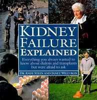 Kidney Failure Explained: Everything You Always Wanted to Know About Dialysis and Kidney Transplants But Were Afraid to Ask, by Dr Andy Stein